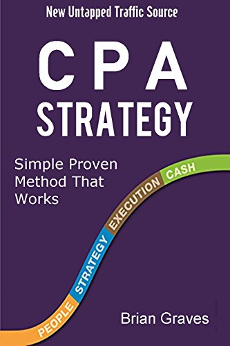 CPA MARKETING: Cost Per Action Strategy Simple Proven Method New Untapped Traffic Source: (cost per action marketing, cpa marketing, beginner internet marketing, making money online marketing)