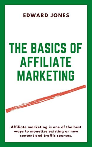 The Basics of Affiliate Marketing: Affiliate marketing is one of the best ways to monetize existing or new content and traffic sources.