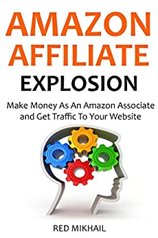 Amazon Affiliate Explosion 2016 (2 in 1): Make Money As An Amazon Associate and Get Traffic To Your Website
