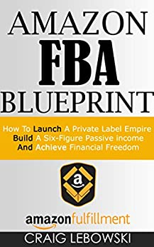 Amazon FBA Blueprint: How To Launch A Private Label Empire, Build A Six-Figure Passive income, And Achieve Financial Freedom