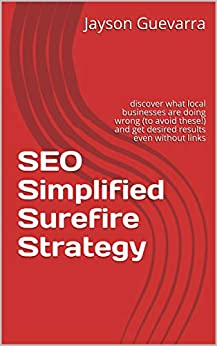 SEO Simplified Surefire Strategy: discover what local businesses are doing wrong (to avoid these!) and get desired results even without links