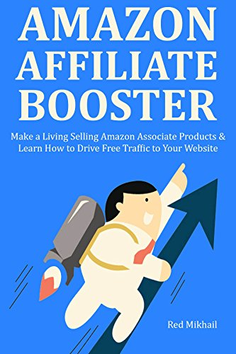 AMAZON AFFILIATE BOOSTER: Make a Living Selling Amazon Associate Products & Learn How to Drive Free Traffic to Your Website