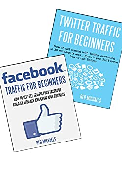 FACEBOOK & TWITTER TRAFFIC FOR BEGINNERS 2016: Get free traffic online... even if you don't know how to use Facebook & Twitter! (ONLINE TRAFFIC FOR BEGINNERS BUNDLE 1)