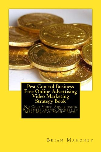 Pest Control Business Free Online Advertising Video Marketing Strategy Book: No Cost Video Advertising & Website Traffic Secrets to Make Massive Money Now!
