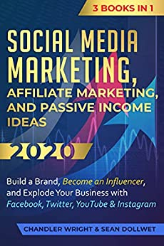 Social Media Marketing: Affiliate Marketing, and Passive Income Ideas 2020: 3 Books in 1 – Build a Brand, Become an Influencer, and Explode Your Business with Facebook, Twitter, YouTube & Instagram
