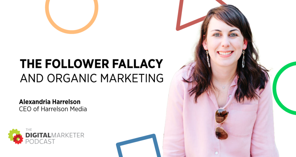 The DigitalMarketer Podcast | Episode 153: The Follower Fallacy and Organic Marketing with Alexandria Harrelson CEO of Harrelson Media