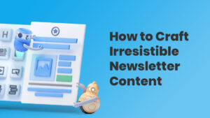 How to Craft Irresistible Newsletter Content with Examples